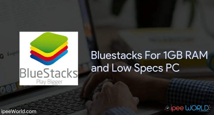 Bluestacks for 1GB RAM