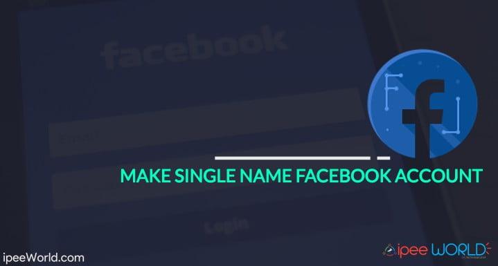 Make Single Name Facebook Account