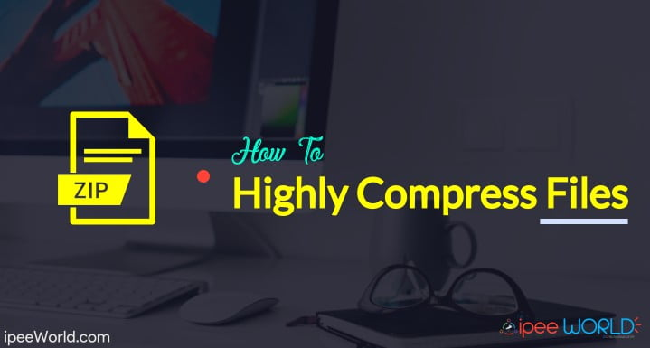 How To Highly Compress Files