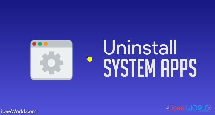 Uninstall System Apps Android
