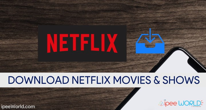 How to Download Movies & Shows from Netflix- Netflix Downloader